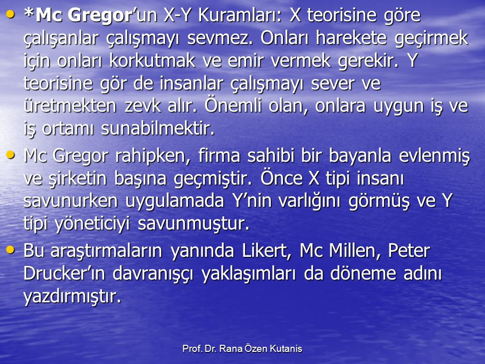Prof. Dr. Rana Özen Kutanis *Mc Gregor'un X-Y Kuramları: X teorisine göre çalışanlar çalışmayı sevmez. Onları harekete geçirmek için onları korkutmak