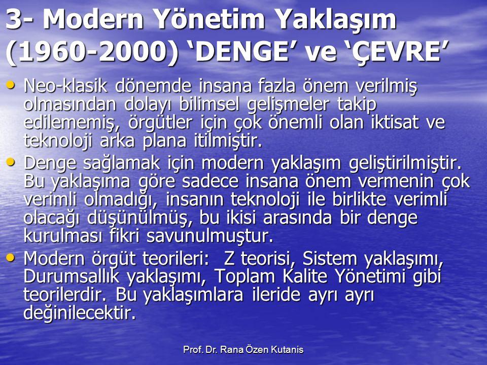 Prof. Dr. Rana Özen Kutanis 3- Modern Yönetim Yaklaşım (1960-2000) 'DENGE' ve 'ÇEVRE' Neo-klasik dönemde insana fazla önem verilmiş olmasından dolayı