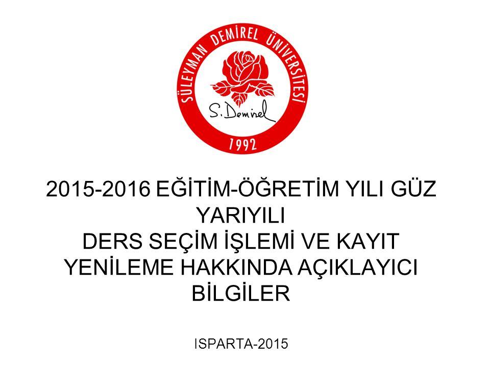 2015-2016 EĞİTİM-ÖĞRETİM YILI GÜZ YARIYILI DERS SEÇİM İŞLEMİ VE KAYIT YENİLEME HAKKINDA AÇIKLAYICI BİLGİLER ISPARTA-2015