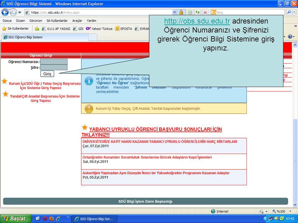 http://obs.sdu.edu.trhttp://obs.sdu.edu.tr adresinden Öğrenci Numaranızı ve Şifrenizi girerek Öğrenci Bilgi Sistemine giriş yapınız.