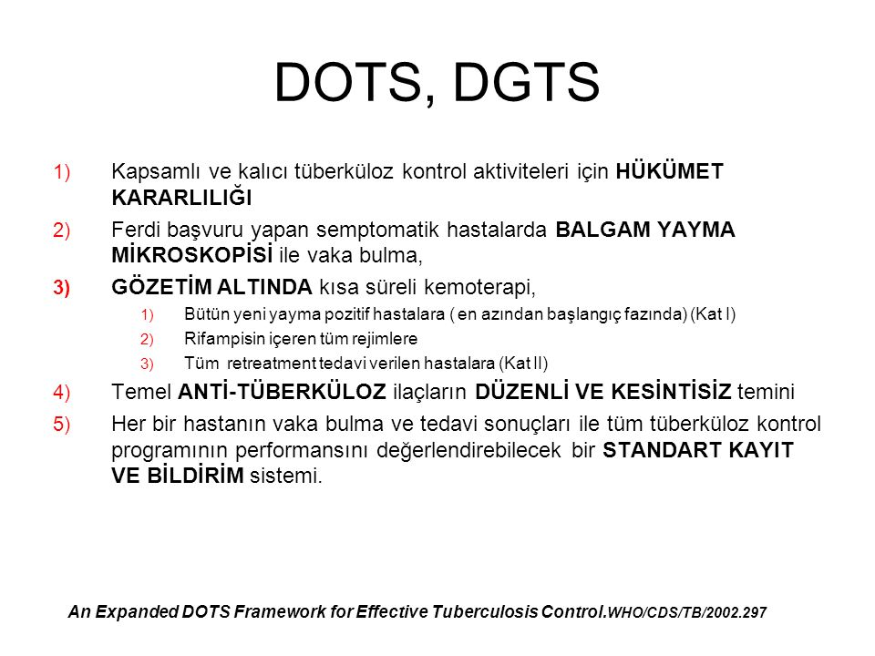 DOTS, DGTS 1) Kapsamlı ve kalıcı tüberküloz kontrol aktiviteleri için HÜKÜMET KARARLILIĞI 2) Ferdi başvuru yapan semptomatik hastalarda BALGAM YAYMA M