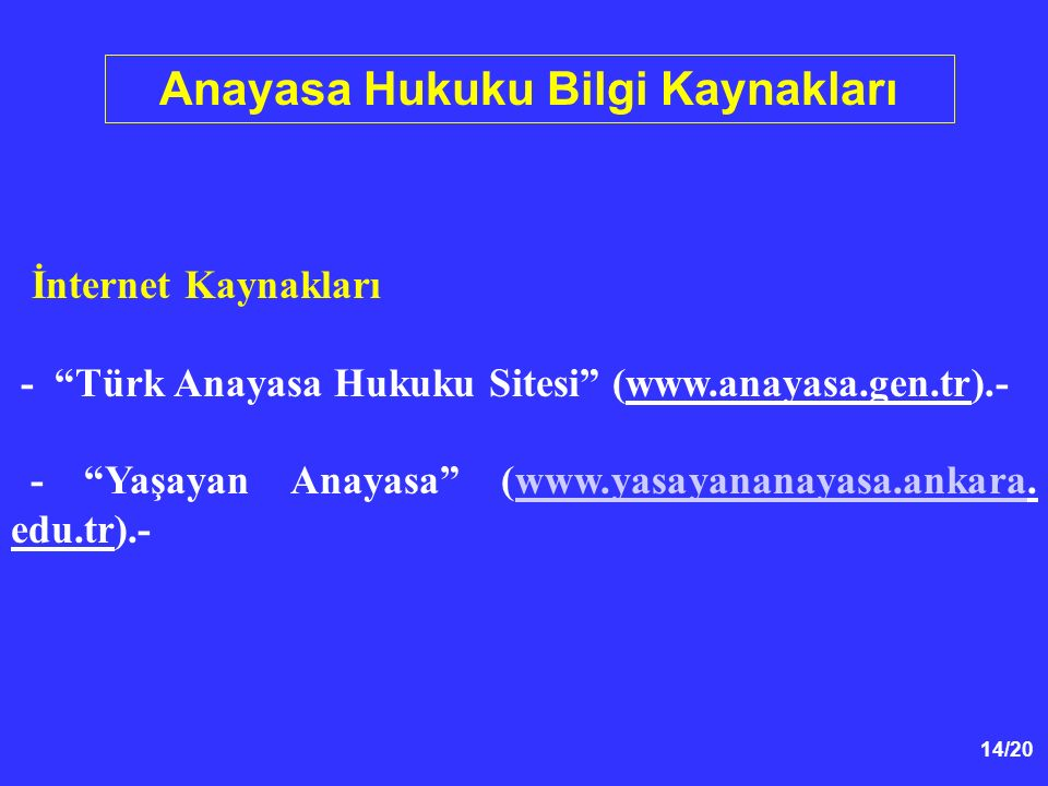"14/20 Anayasa Hukuku Bilgi Kaynakları İnternet Kaynakları - ""Türk Anayasa Hukuku Sitesi"" (www.anayasa.gen.tr).- - ""Yaşayan Anayasa"" (www.yasayananayas"