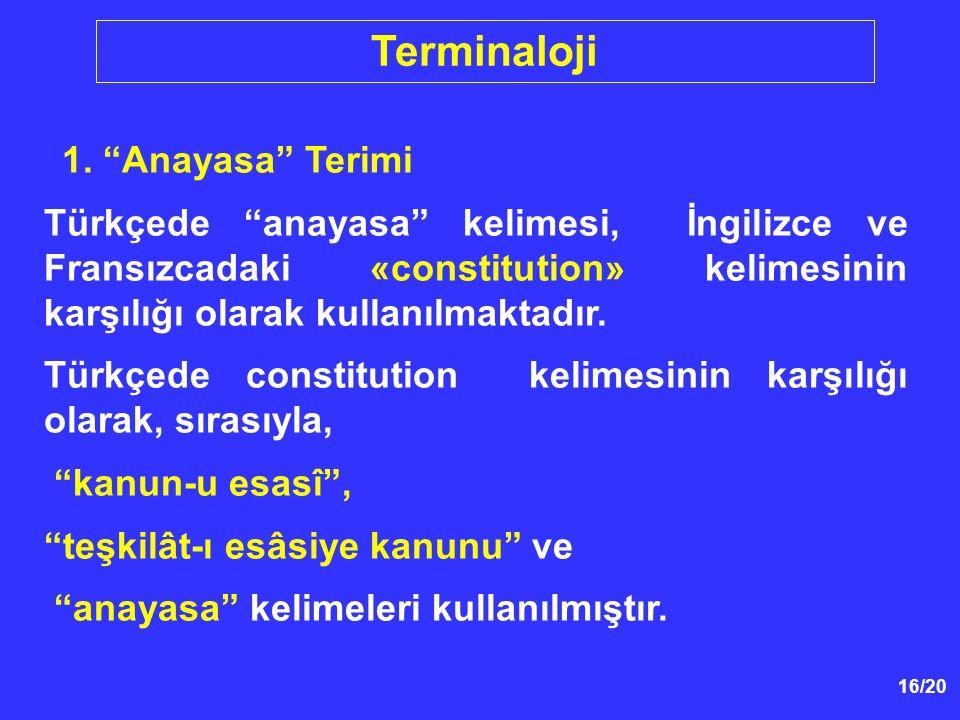 """16/20 1. """"Anayasa"""" Terimi Türkçede """"anayasa"""" kelimesi, İngilizce ve Fransızcadaki «constitution» kelimesinin karşılığı olarak kullanılmaktadır. Türkçe"""