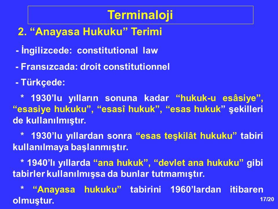 """17/20 2. """"Anayasa Hukuku"""" Terimi - İngilizcede: constitutional law - Fransızcada: droit constitutionnel - Türkçede: * 1930'lu yılların sonuna kadar """"h"""
