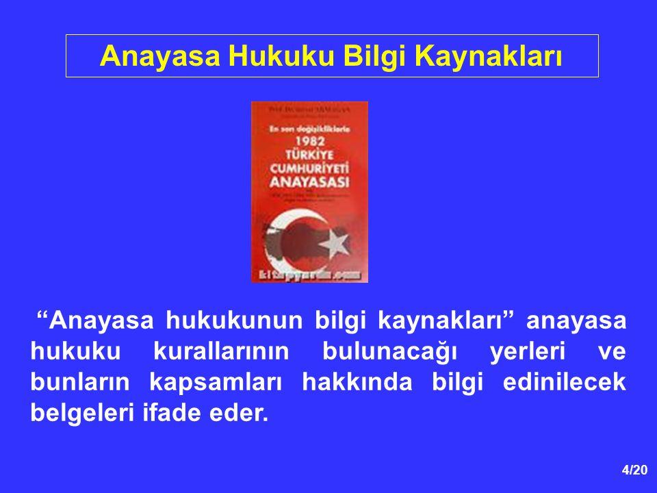 5/20 Anayasa Hukuku Bilgi Kaynakları Başlıca Bilgi Kaynakları; - Anayasa, - Anayasa Mahkemesi Kararları.