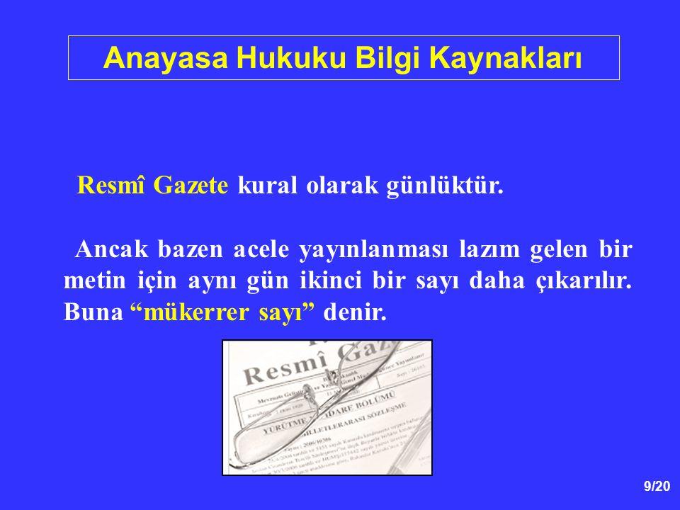 10/20 Anayasa Hukuku Bilgi Kaynakları Özel Kaynaklar Özel kişilerin yaptığı anayasa derlemeleri de vardır (Ör: Kemal Gözler [der.], T.C.