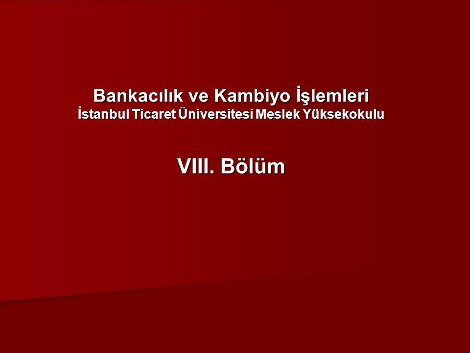 Bankacılık ve Kambiyo İşlemleri İstanbul Ticaret Üniversitesi Meslek Yüksekokulu VIII. Bölüm