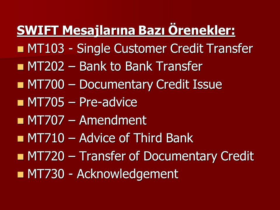 SWIFT Mesajlarına Bazı Örenekler: MT103 - Single Customer Credit Transfer MT103 - Single Customer Credit Transfer MT202 – Bank to Bank Transfer MT202