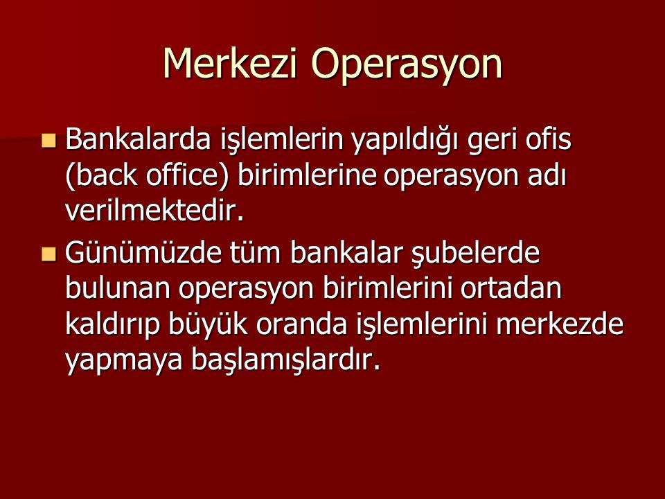 Merkezi Operasyon Bankalarda işlemlerin yapıldığı geri ofis (back office) birimlerine operasyon adı verilmektedir. Bankalarda işlemlerin yapıldığı ger