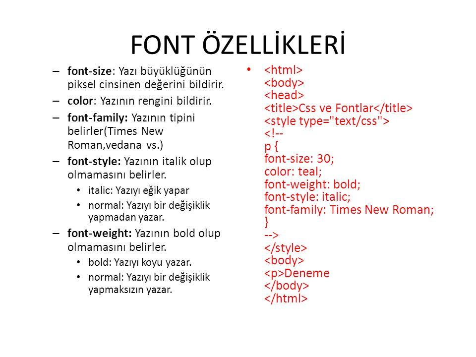 FONT ÖZELLİKLERİ – font-size: Yazı büyüklüğünün piksel cinsinen değerini bildirir.