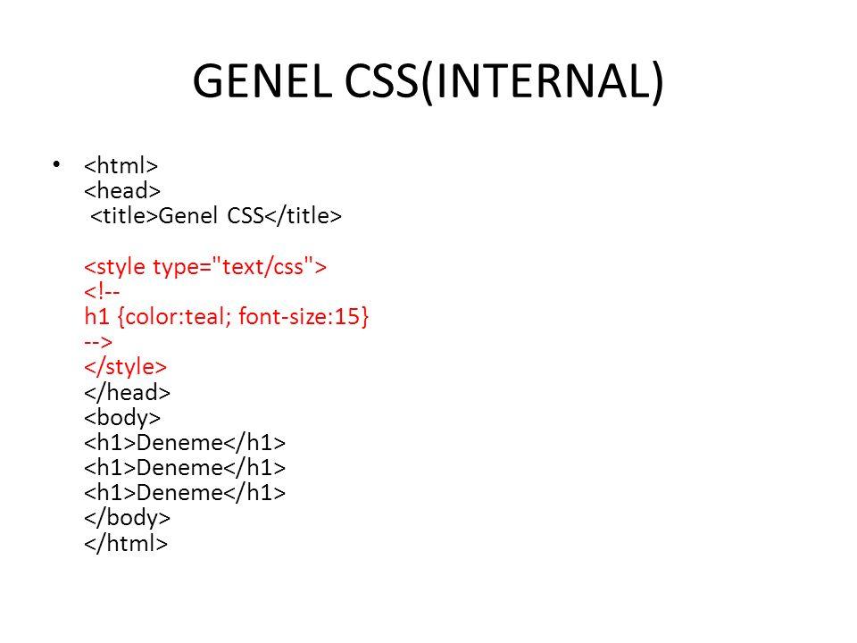 HARİCİ(EXTERNAL) CSS h1 {font-size:15; color:teal} h2 {font-size:25; color:silver} h3 {font-size:35; color:red} YUKARIDAKİ KODA HARİCİ OLARAK stilim1.css olarak kaydedilir.