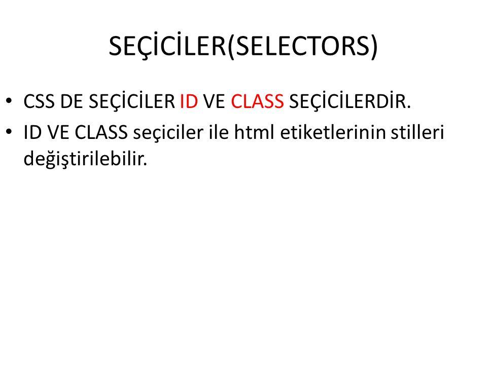 SEÇİCİLER(SELECTORS) CSS DE SEÇİCİLER ID VE CLASS SEÇİCİLERDİR.