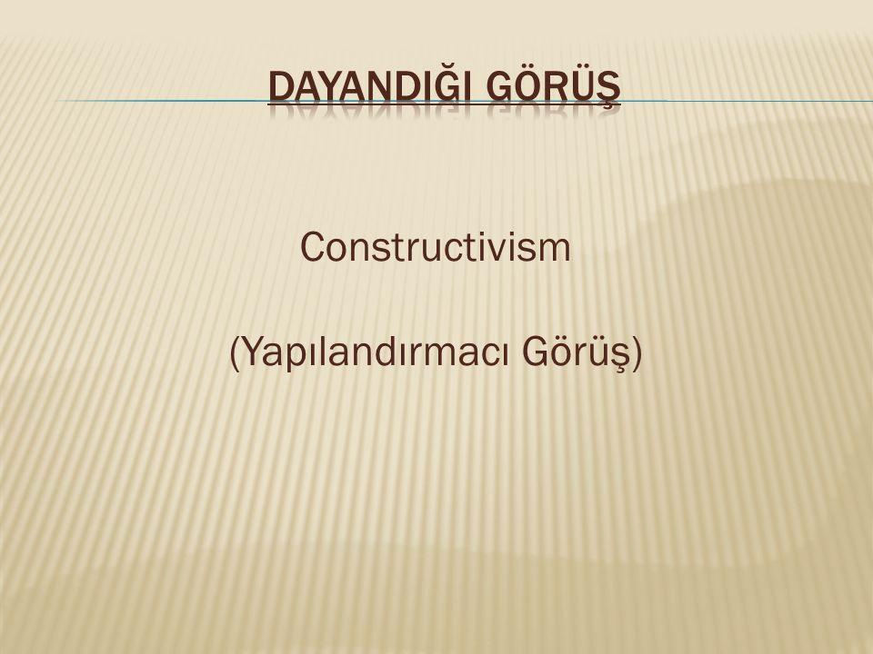 Constructivism (Yapılandırmacı Görüş)
