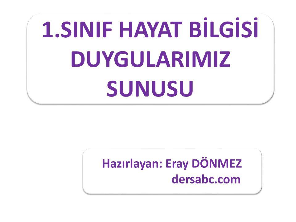 1.SINIF HAYAT BİLGİSİ DUYGULARIMIZ SUNUSU Hazırlayan: Eray DÖNMEZ dersabc.com Hazırlayan: Eray DÖNMEZ dersabc.com