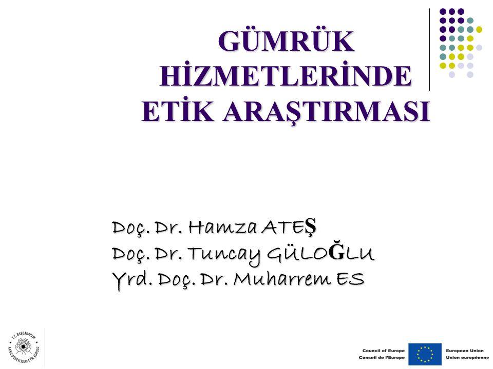 GÜMRÜK HİZMETLERİNDE ETİK ARAŞTIRMASI Doç. Dr. Hamza ATE Ş Doç.