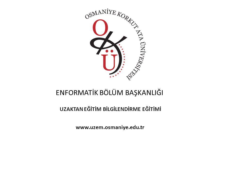 ENFORMATİK BÖLÜM BAŞKANLIĞI UZAKTAN EĞİTİM BİLGİLENDİRME EĞİTİMİ www.uzem.osmaniye.edu.tr