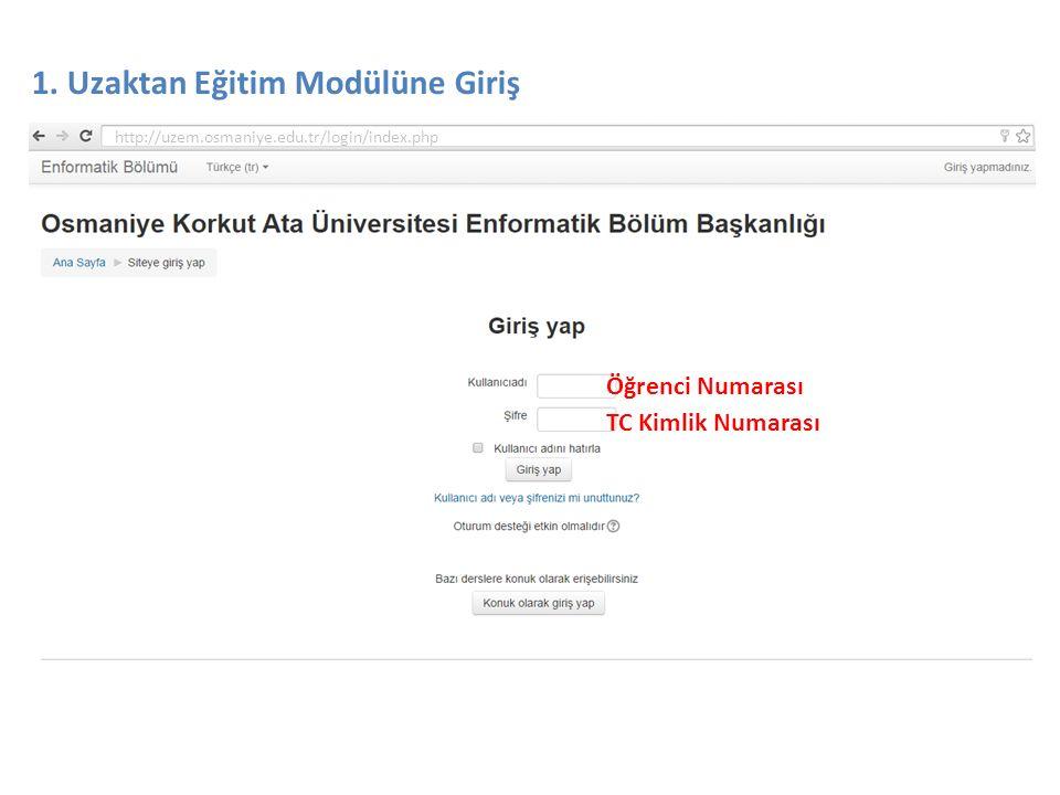 TC Kimlik Numarası Öğrenci Numarası 1. Uzaktan Eğitim Modülüne Giriş http://uzem.osmaniye.edu.tr/login/index.php