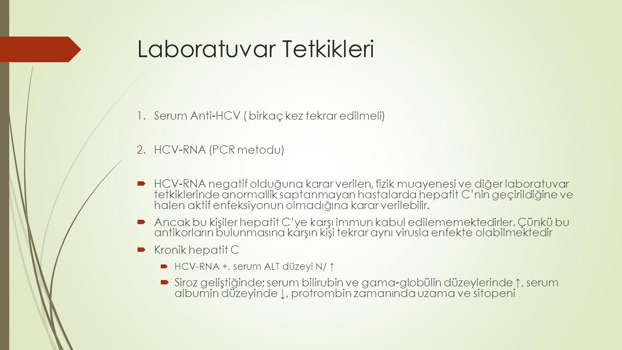 Laboratuvar Tetkikleri 1.Serum Anti-HCV ( birkaç kez tekrar edilmeli) 2.HCV-RNA (PCR metodu)  HCV-RNA negatif olduğuna karar verilen, fizik muayenesi