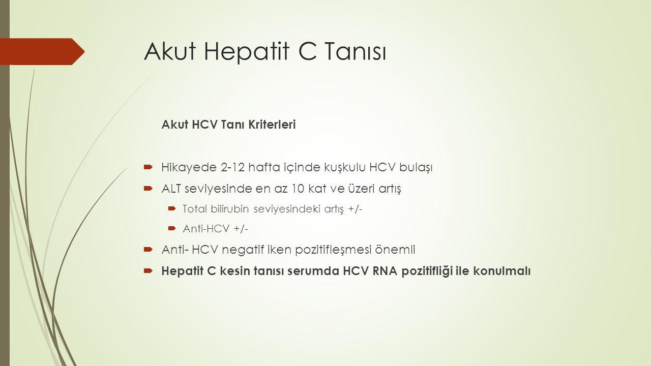 Akut Hepatit C Tanısı Akut HCV Tanı Kriterleri  Hikayede 2-12 hafta içinde kuşkulu HCV bulaşı  ALT seviyesinde en az 10 kat ve üzeri artış  Total b
