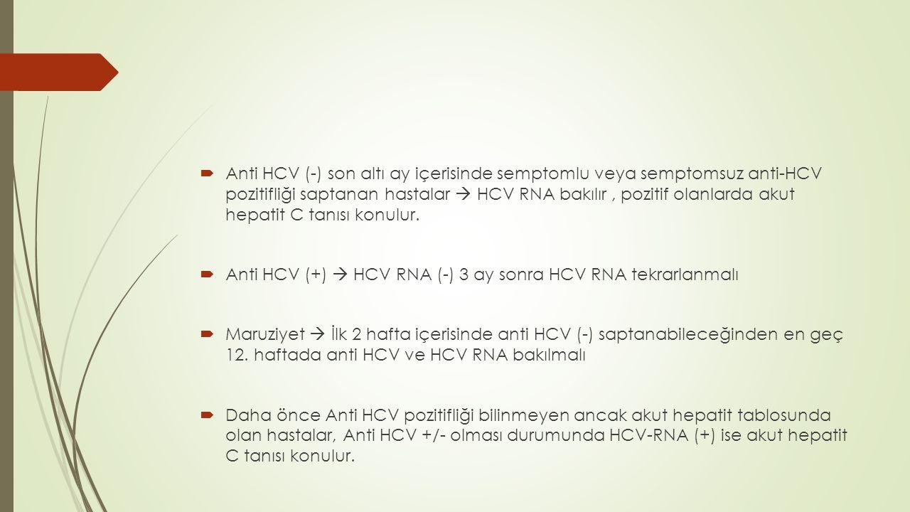  Anti HCV (-) son altı ay içerisinde semptomlu veya semptomsuz anti-HCV pozitifliği saptanan hastalar  HCV RNA bakılır, pozitif olanlarda akut hepat
