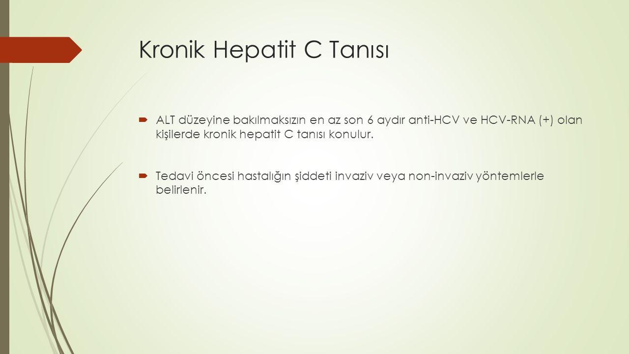 Kronik Hepatit C Tanısı  ALT düzeyine bakılmaksızın en az son 6 aydır anti-HCV ve HCV-RNA (+) olan kişilerde kronik hepatit C tanısı konulur.  Tedav