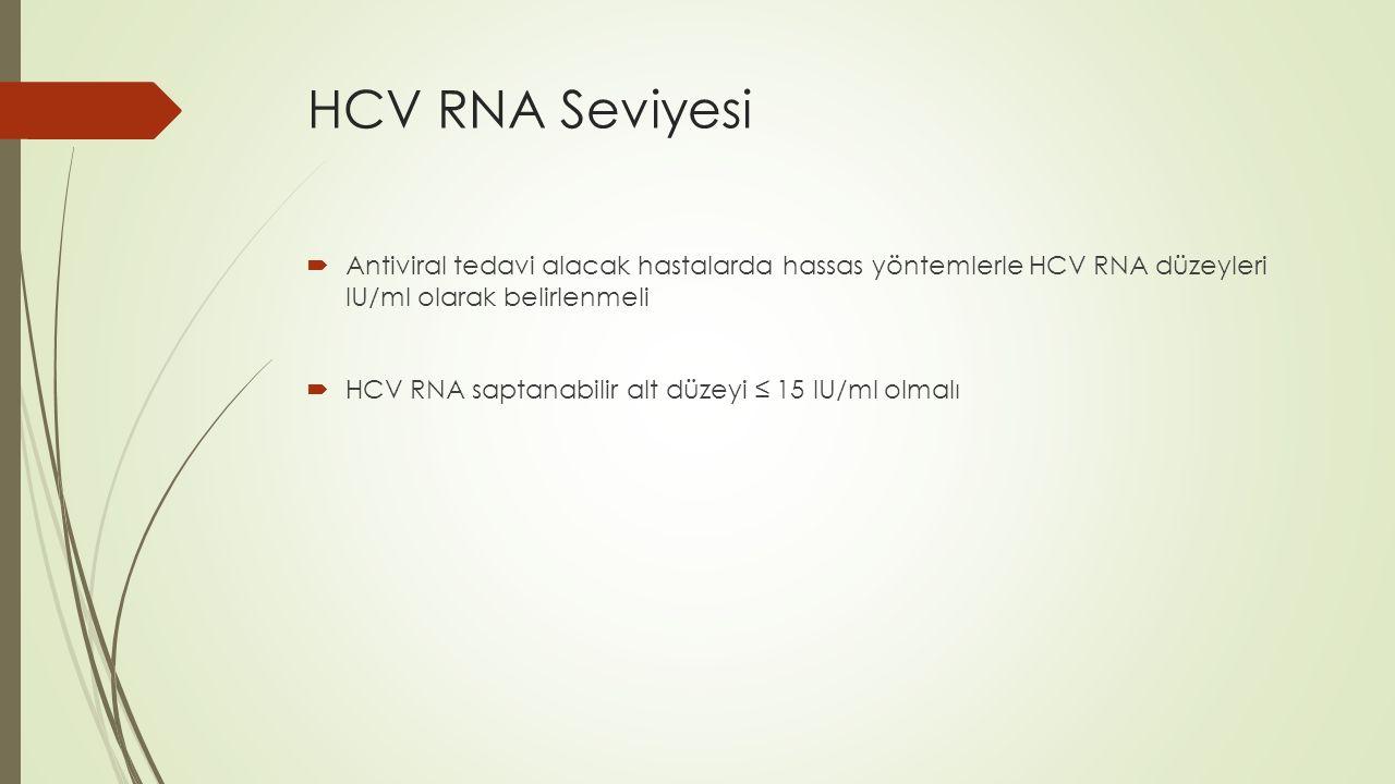 HCV RNA Seviyesi  Antiviral tedavi alacak hastalarda hassas yöntemlerle HCV RNA düzeyleri IU/ml olarak belirlenmeli  HCV RNA saptanabilir alt düzeyi