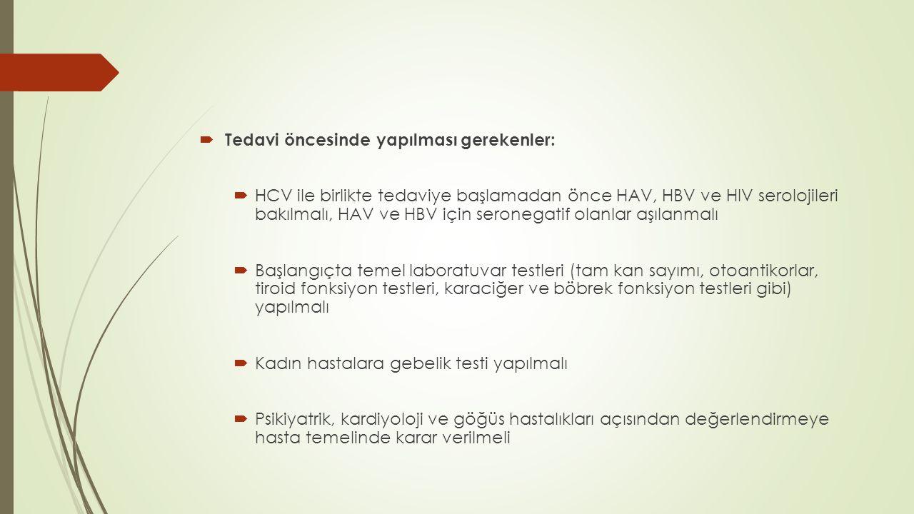  Tedavi öncesinde yapılması gerekenler:  HCV ile birlikte tedaviye başlamadan önce HAV, HBV ve HIV serolojileri bakılmalı, HAV ve HBV için seronegat