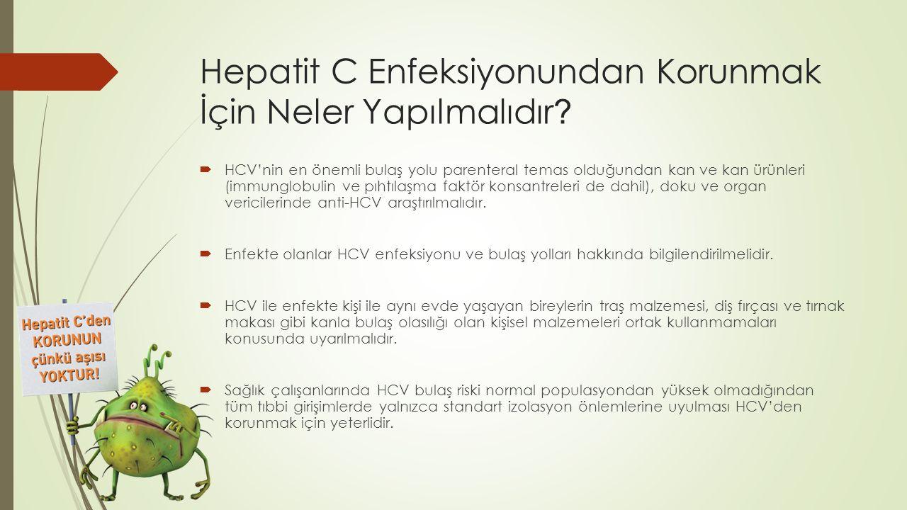 Hepatit C Enfeksiyonundan Korunmak İçin Neler Yapılmalıdır ?  HCV'nin en önemli bulaş yolu parenteral temas olduğundan kan ve kan ürünleri (immunglob