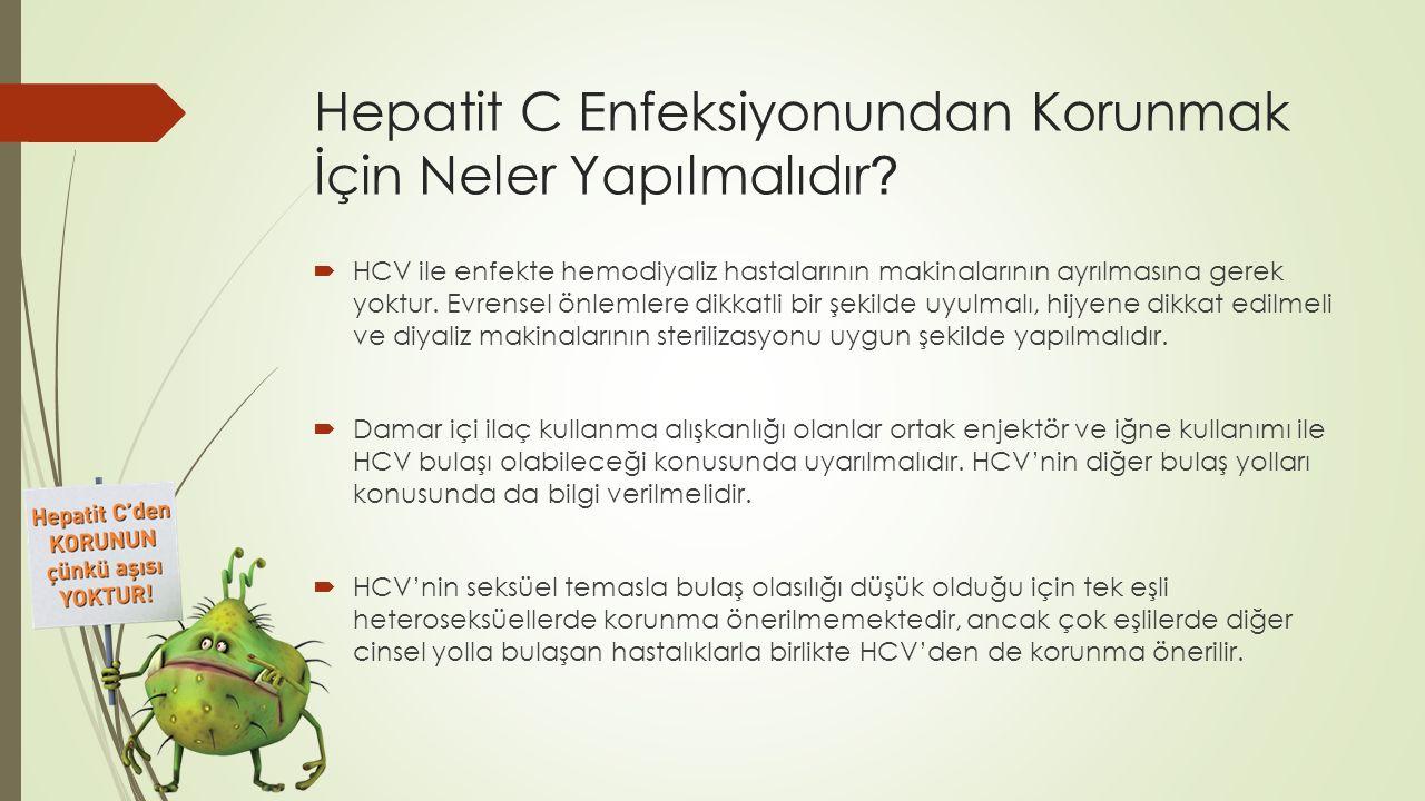 Hepatit C Enfeksiyonundan Korunmak İçin Neler Yapılmalıdır ?  HCV ile enfekte hemodiyaliz hastalarının makinalarının ayrılmasına gerek yoktur. Evrens