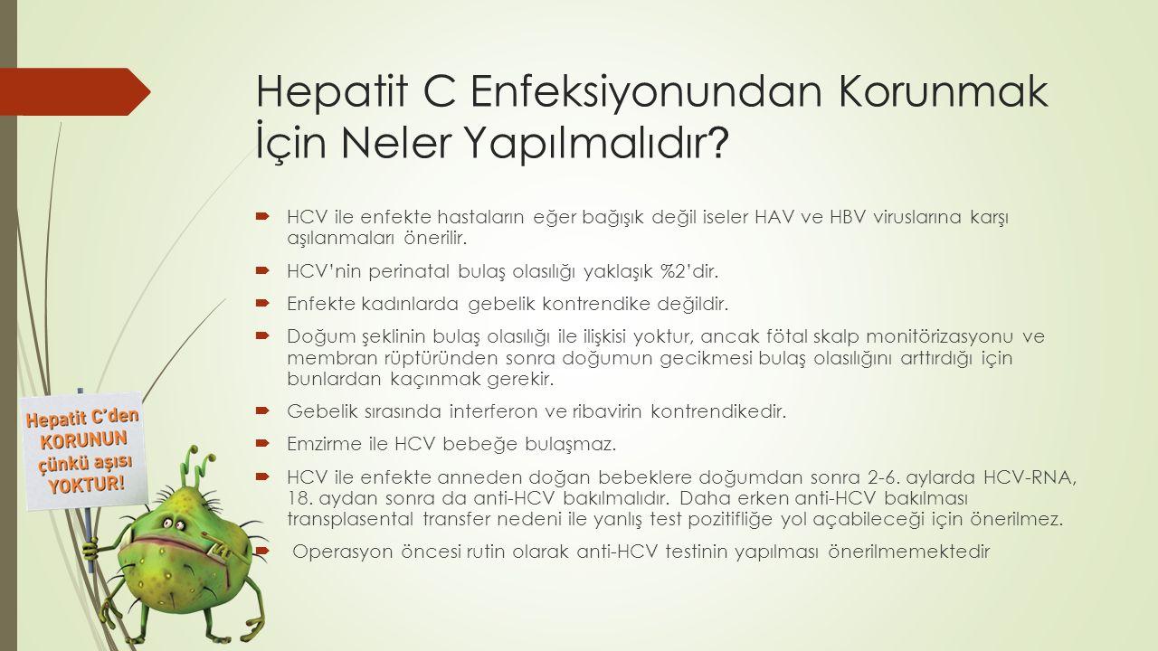Hepatit C Enfeksiyonundan Korunmak İçin Neler Yapılmalıdır ?  HCV ile enfekte hastaların eğer bağışık değil iseler HAV ve HBV viruslarına karşı aşıla