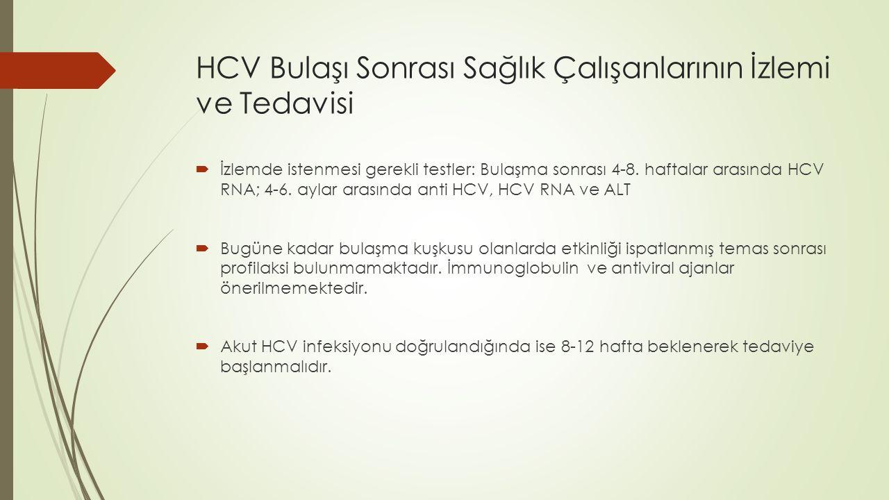 HCV Bulaşı Sonrası Sağlık Çalışanlarının İzlemi ve Tedavisi  İzlemde istenmesi gerekli testler: Bulaşma sonrası 4-8. haftalar arasında HCV RNA; 4-6.