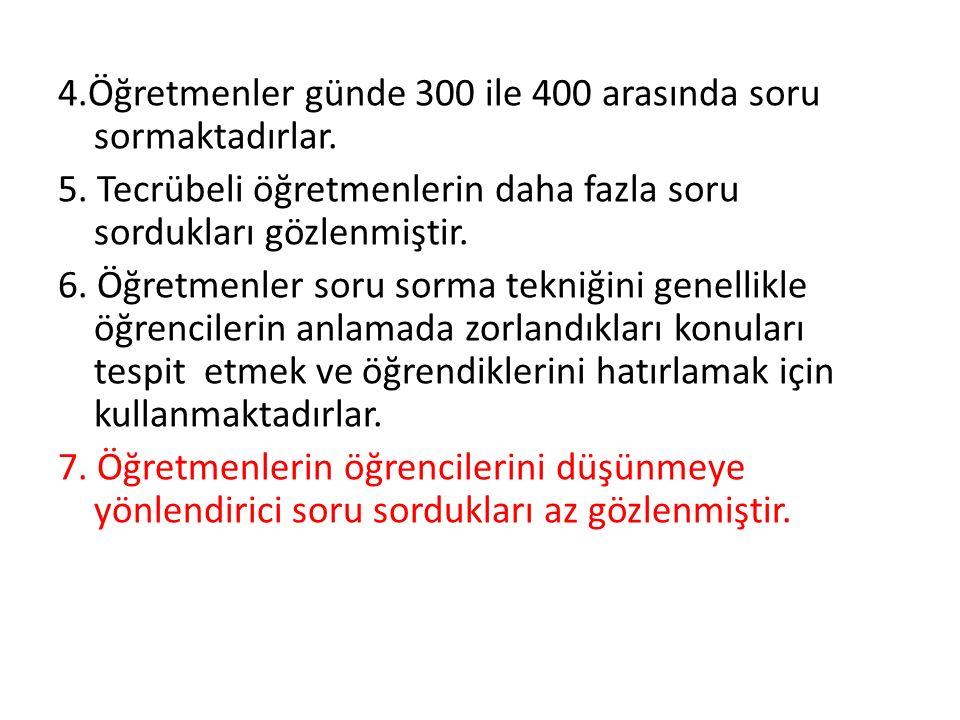 4.Öğretmenler günde 300 ile 400 arasında soru sormaktadırlar.