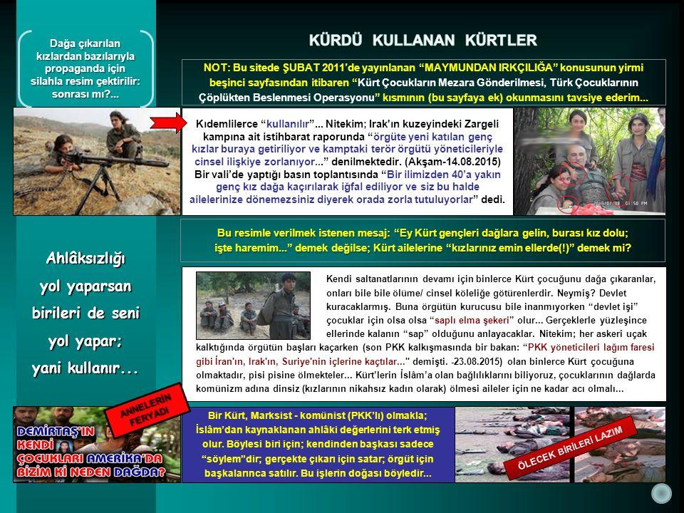 Ahlâksızlığı yol yaparsan birileri de seni yol yapar; yani kullanır... Bir Kürt, Marksist - komünist (PKK'lı) olmakla; İslâm'dan kaynaklanan ahlâki de