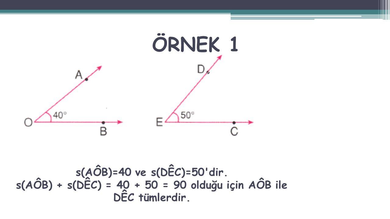 ÖRNEK 1 s(AÔB)=40 ve s(DÊC)=50'dir. s(AÔB) + s(DÊC) = 40 + 50 = 90 olduğu için AÔB ile DÊC tümlerdir.