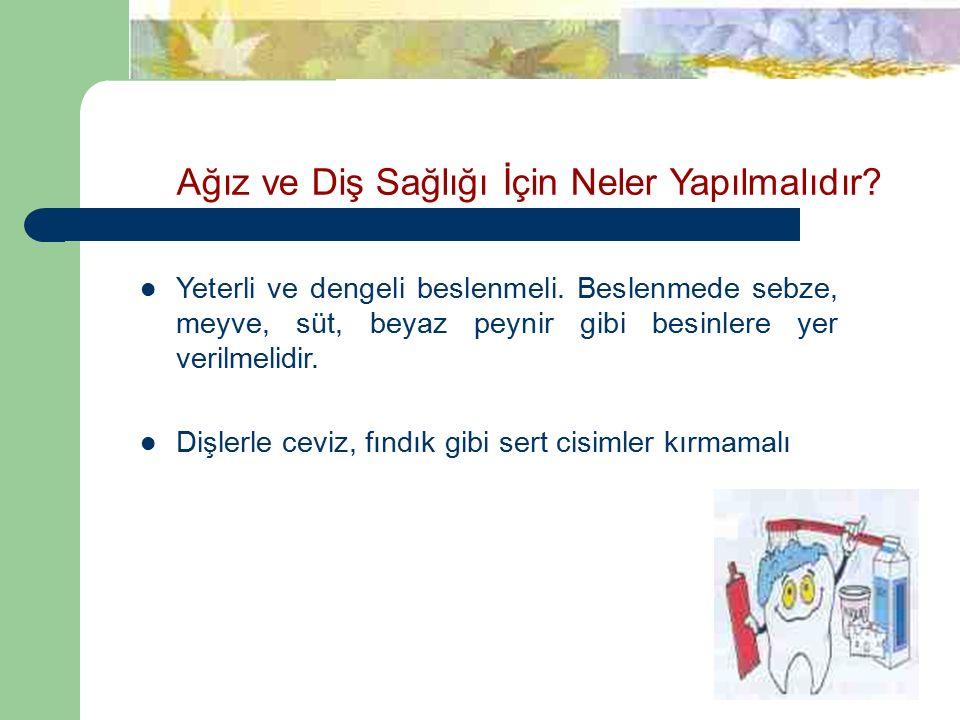Ağız ve Diş Sağlığı İçin Neler Yapılmalıdır.Yeterli ve dengeli beslenmeli.