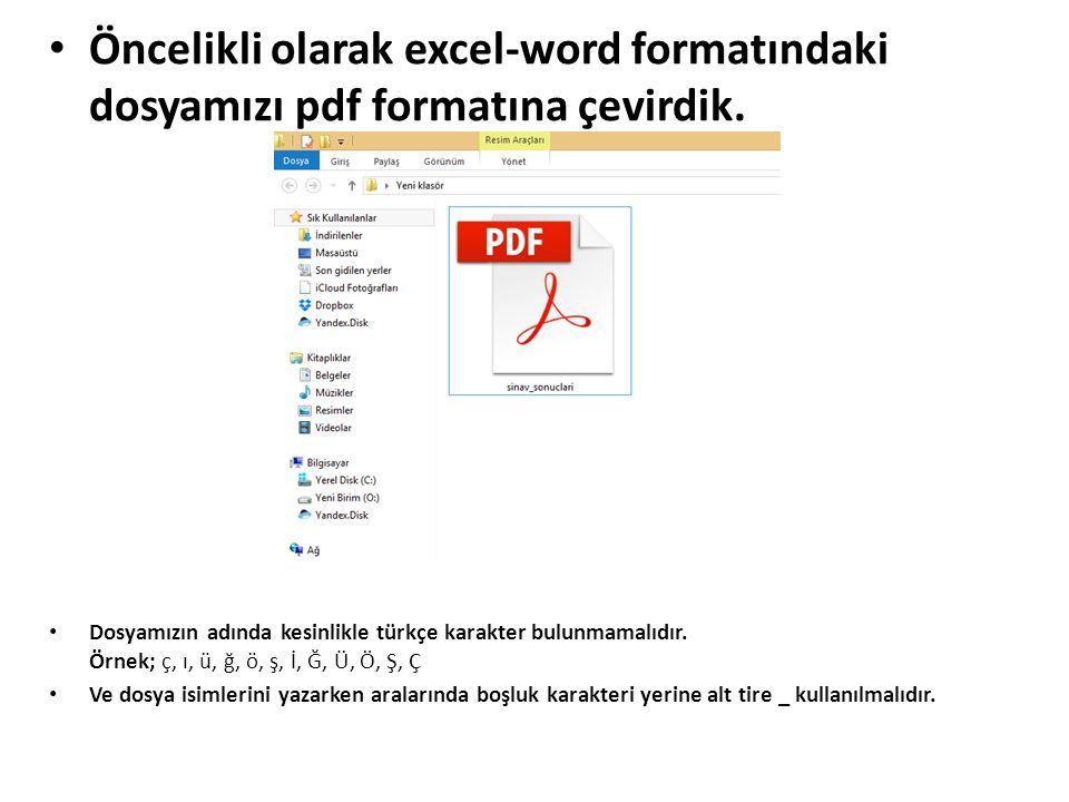 Öncelikli olarak excel-word formatındaki dosyamızı pdf formatına çevirdik. Dosyamızın adında kesinlikle türkçe karakter bulunmamalıdır. Örnek; ç, ı, ü