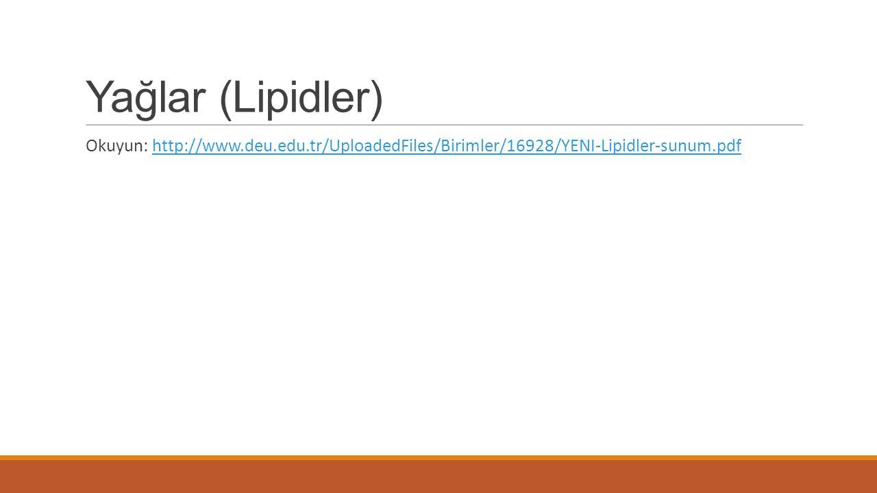 Yağlar (Lipidler) Okuyun: http://www.deu.edu.tr/UploadedFiles/Birimler/16928/YENI-Lipidler-sunum.pdfhttp://www.deu.edu.tr/UploadedFiles/Birimler/16928