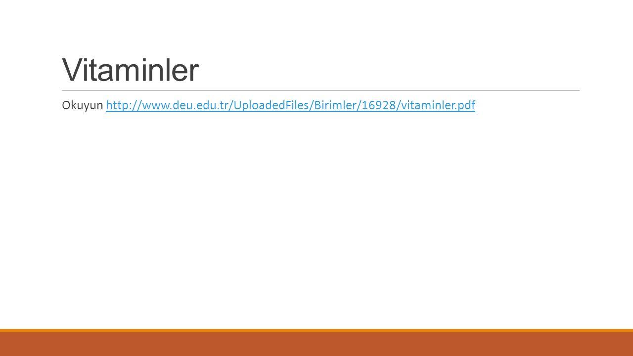 Vitaminler Okuyun http://www.deu.edu.tr/UploadedFiles/Birimler/16928/vitaminler.pdfhttp://www.deu.edu.tr/UploadedFiles/Birimler/16928/vitaminler.pdf
