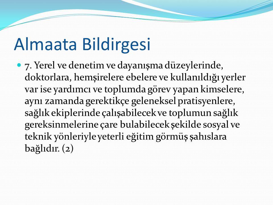 Almaata Bildirgesi 7. Yerel ve denetim ve dayanışma düzeylerinde, doktorlara, hemşirelere ebelere ve kullanıldığı yerler var ise yardımcı ve toplumda