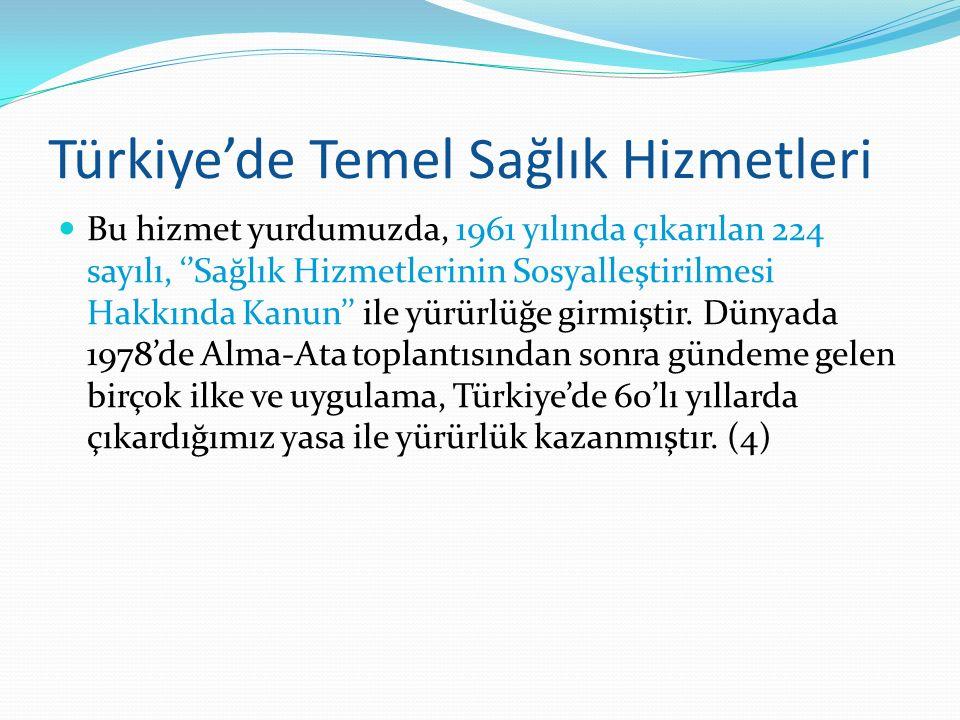 Türkiye'de Temel Sağlık Hizmetleri Bu hizmet yurdumuzda, 1961 yılında çıkarılan 224 sayılı, ''Sağlık Hizmetlerinin Sosyalleştirilmesi Hakkında Kanun''