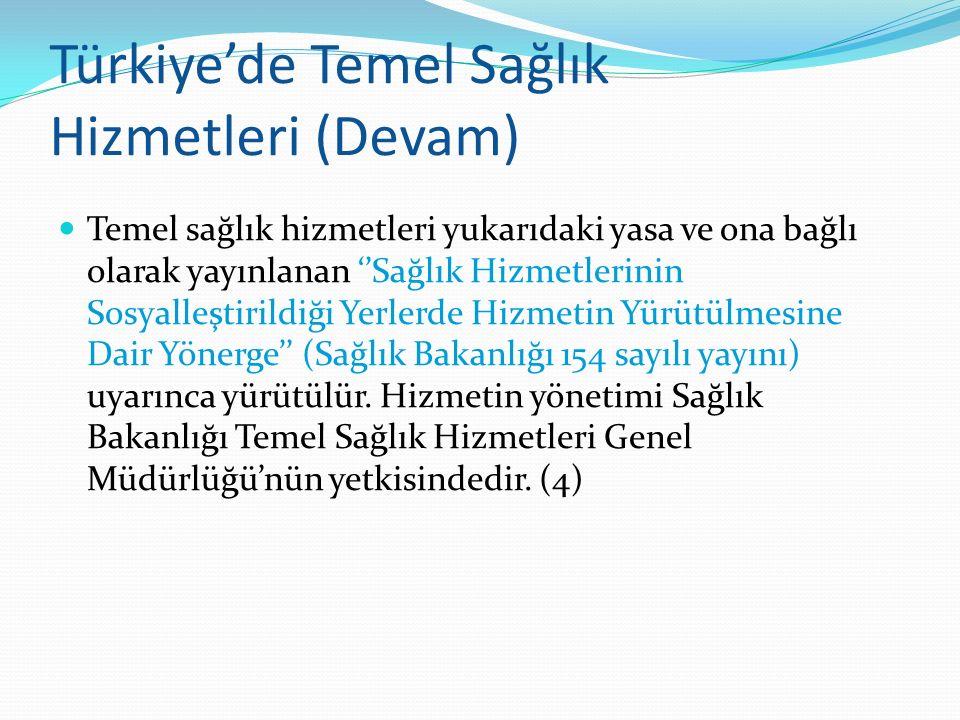 Türkiye'de Temel Sağlık Hizmetleri (Devam) Temel sağlık hizmetleri yukarıdaki yasa ve ona bağlı olarak yayınlanan ''Sağlık Hizmetlerinin Sosyalleştiri