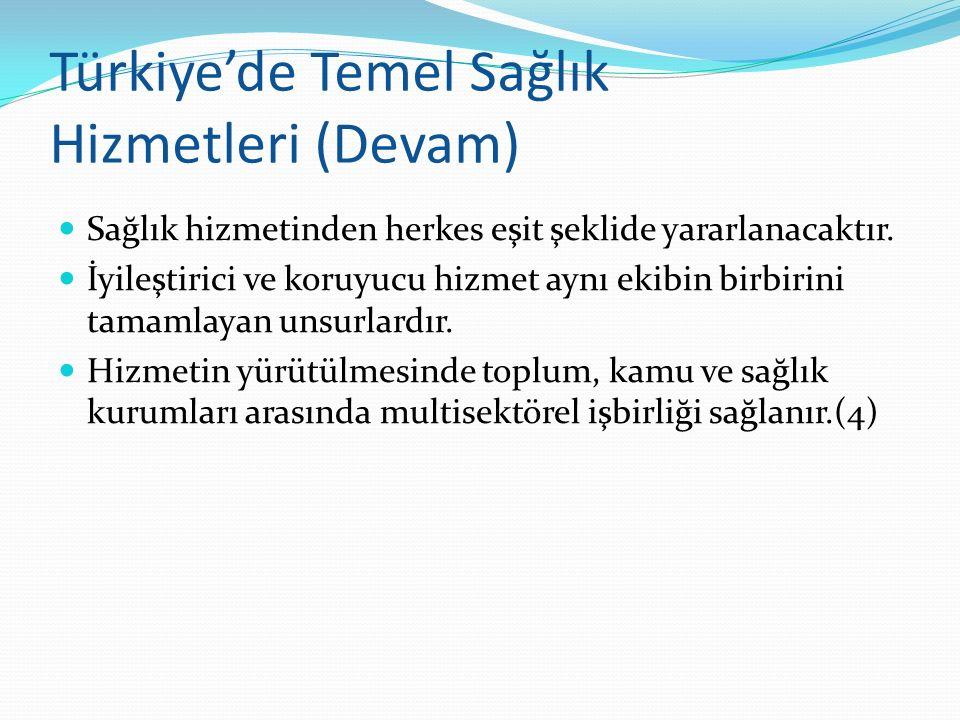 Türkiye'de Temel Sağlık Hizmetleri (Devam) Sağlık hizmetinden herkes eşit şeklide yararlanacaktır. İyileştirici ve koruyucu hizmet aynı ekibin birbiri