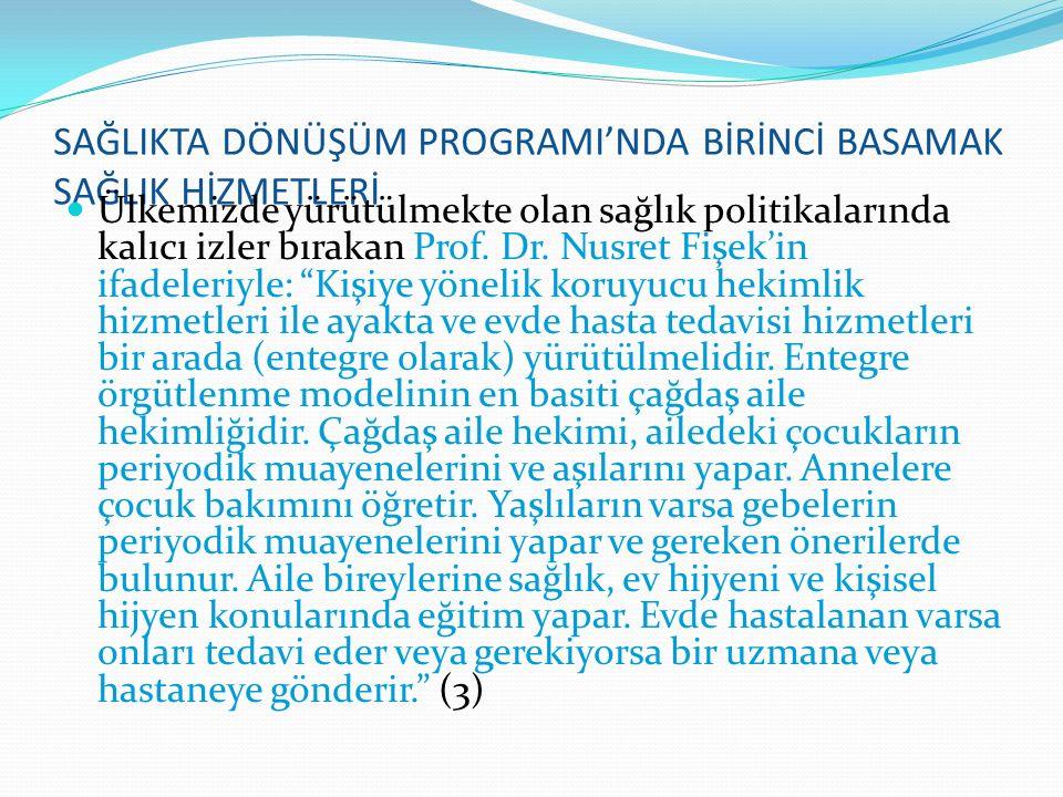 SAĞLIKTA DÖNÜŞÜM PROGRAMI'NDA BİRİNCİ BASAMAK SAĞLIK HİZMETLERİ Ülkemizde yürütülmekte olan sağlık politikalarında kalıcı izler bırakan Prof. Dr. Nusr