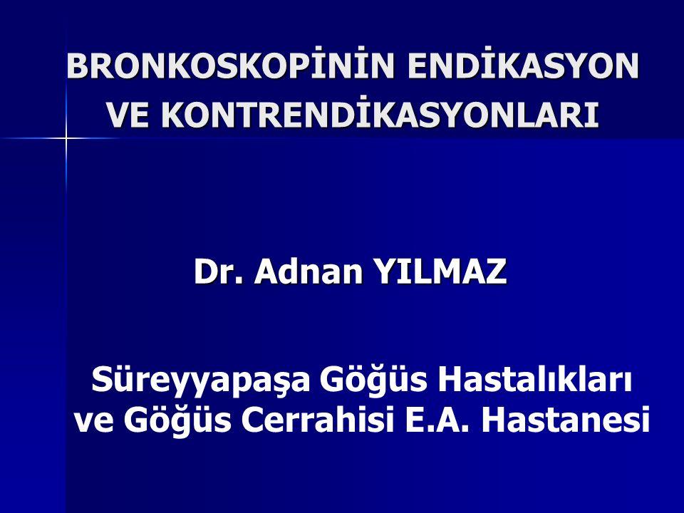 BRONKOSKOPİNİN ENDİKASYON VE KONTRENDİKASYONLARI Dr. Adnan YILMAZ Süreyyapaşa Göğüs Hastalıkları ve Göğüs Cerrahisi E.A. Hastanesi