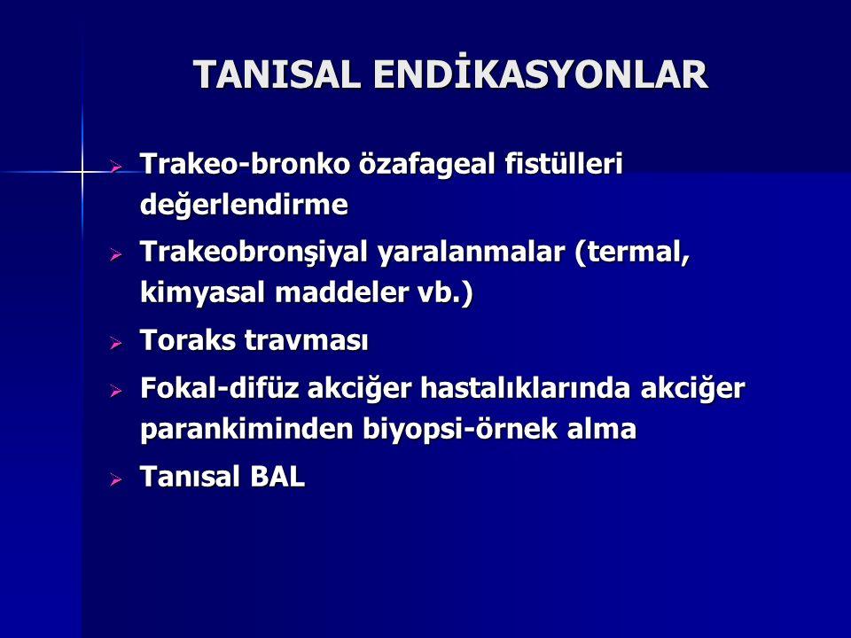TANISAL ENDİKASYONLAR  Trakeo-bronko özafageal fistülleri değerlendirme  Trakeobronşiyal yaralanmalar (termal, kimyasal maddeler vb.)  Toraks travm