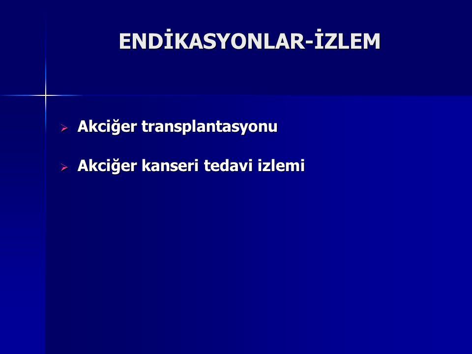 ENDİKASYONLAR-İZLEM  Akciğer transplantasyonu  Akciğer kanseri tedavi izlemi