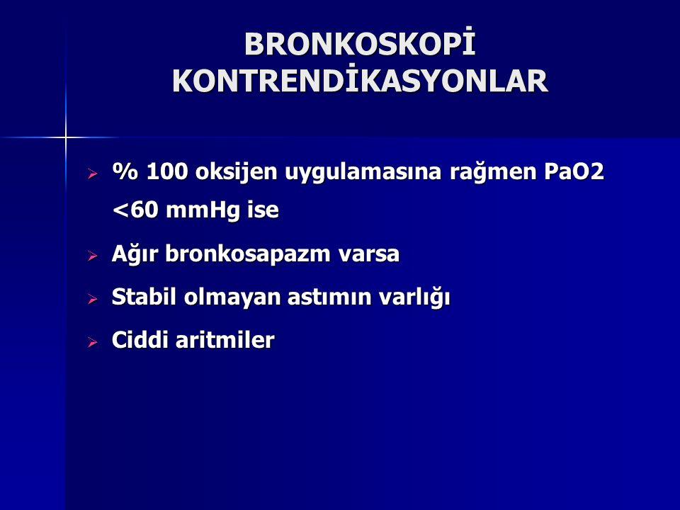 BRONKOSKOPİ KONTRENDİKASYONLAR  % 100 oksijen uygulamasına rağmen PaO2 <60 mmHg ise  Ağır bronkosapazm varsa  Stabil olmayan astımın varlığı  Cidd