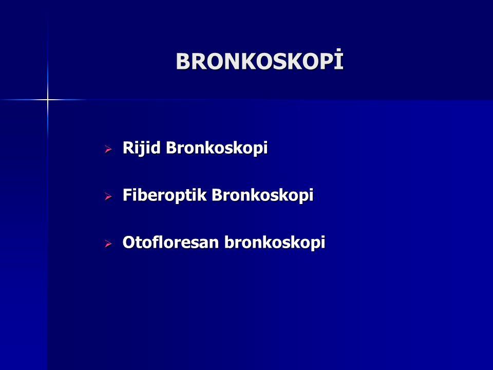 BRONKOSKOPİ  Rijid Bronkoskopi  Fiberoptik Bronkoskopi  Otofloresan bronkoskopi