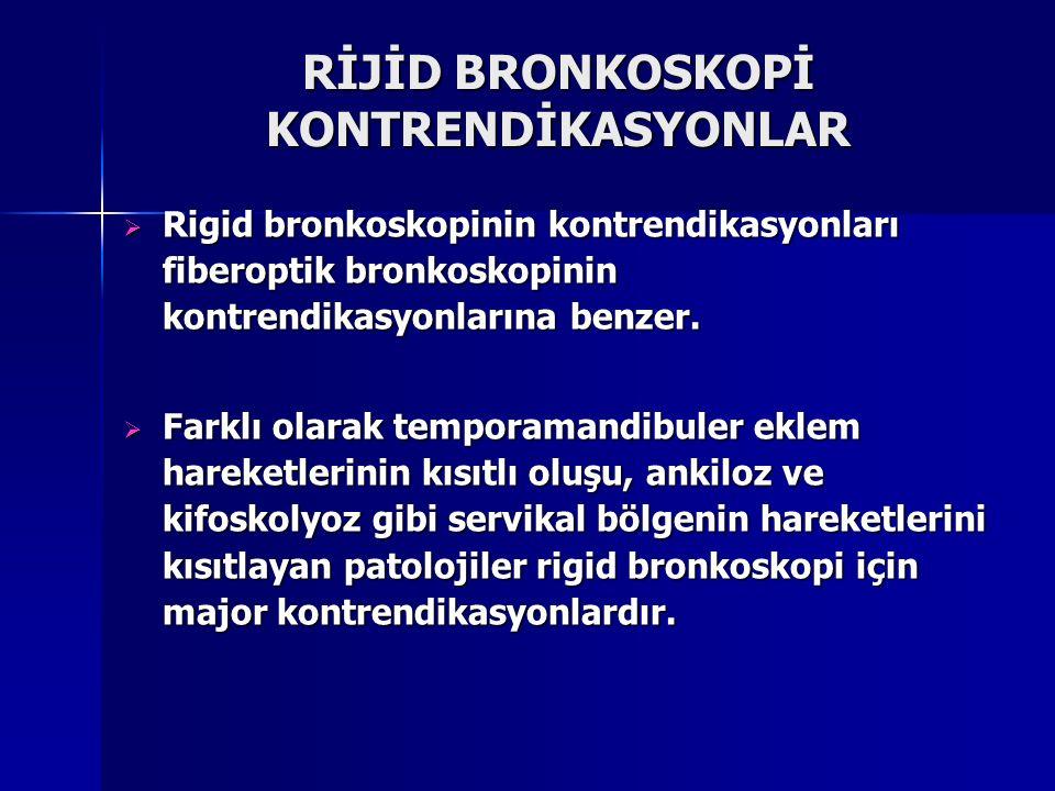 RİJİD BRONKOSKOPİ KONTRENDİKASYONLAR  Rigid bronkoskopinin kontrendikasyonları fiberoptik bronkoskopinin kontrendikasyonlarına benzer.  Farklı olara
