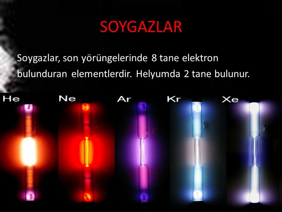 SOYGAZLAR Soygazlar, son yörüngelerinde 8 tane elektron bulunduran elementlerdir. Helyumda 2 tane bulunur.